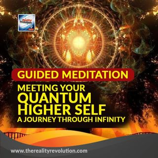 #85 Guided Meditation: Meeting Your Quantum Higher Self - A Journey to Infinity