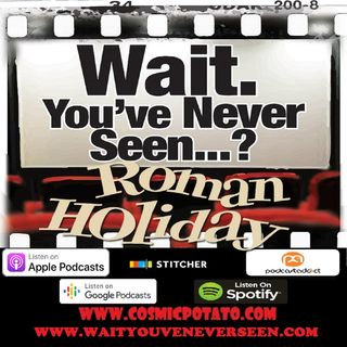 Episode 23: Wait. You've Never Seen Roman Holiday?