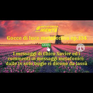 134.Gocce p.134| Nei messaggi di Chicola necessità dell'incarnazione| Dalla tv solo bugie, ci avvisano!
