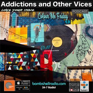 Addictions and Other Vices 667 - Colour Me Friday
