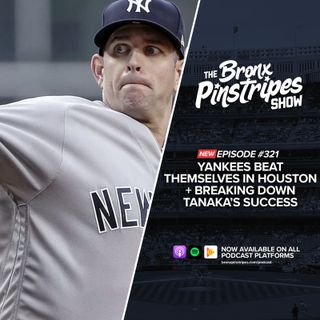 321: Yankees Beat Themselves In Houston + Breaking Down Tanaka's Success