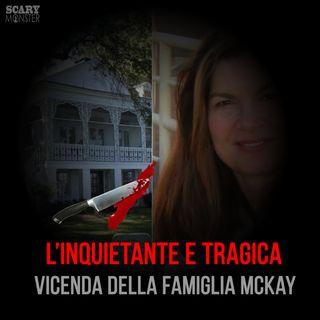 L'inquietante e Tragica Vicenda della Famiglia McKay
