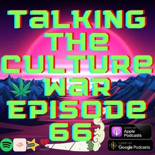 Talking The Culture War Episode 66