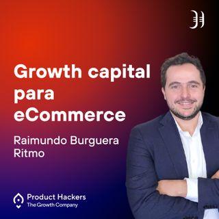 Growth capital para eCommerce con Raimundo Burguera de Ritmo