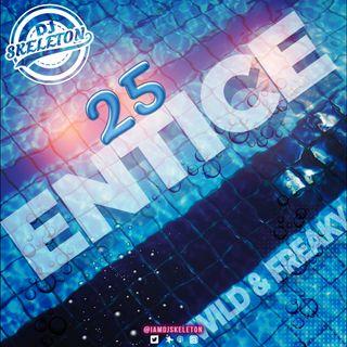 Entice 25 [WILD & FREAKY]