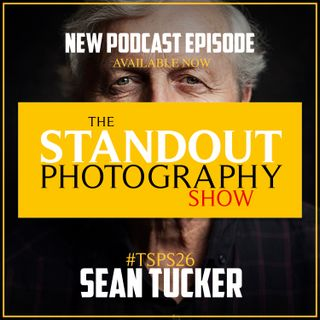 26. #TSPSP26 Sean Tucker on Building a Successful YouTube Channel & Why You Only Need 1000 Followers.