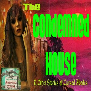 The Condemned House and Other Stories of Cursed Abodes | Podcast E44