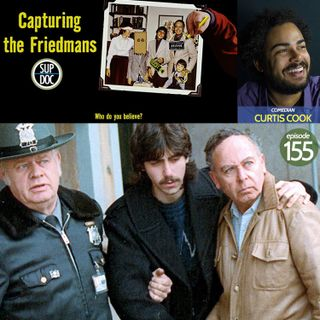 155 - CAPTURING THE FRIEDMANS w Curtis Cook