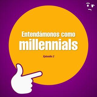 Ep. 2- Entendámonos como millennials