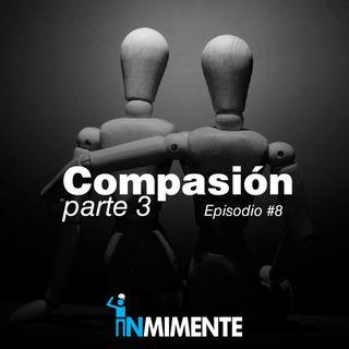 EP 8 - COMPASIÓN PARTE 3
