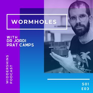 S01E03 - Wormholes with Dr Jordi Prat-Camps