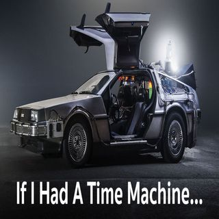 If I had A Time Machine
