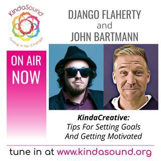 Tips For Setting Goals & Getting Motivated | KindaCreative with Django Flaherty & John Bartmann