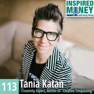 113: Using Creativity to Disrupt the Status Quo with Tania Katan