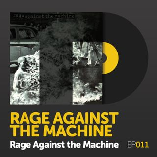 "Episode 011: Rage Against the Machine's ""Rage Against the Machine"""