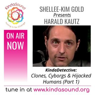 Clones, Cyborgs & Hijacked Humans (Part 1) | Harald Kautz on KindaDetective with Shellee-Kim Gold