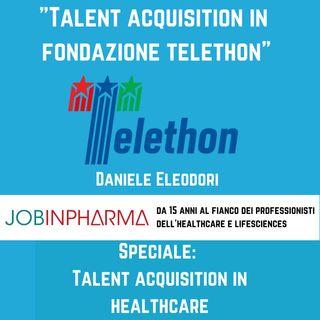 Daniele Eleodori, il talent acquisition in Fondazione Telethon
