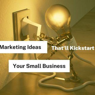 06 Creative Marketing Ideas That'll Kickstart Your Small Business
