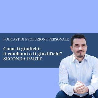 EPISODIO 87 - Come ti giudichi ti condanni o ti giustifichi? SECONDA PARTE