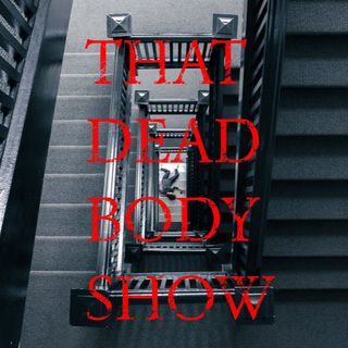 That Dead Body Show
