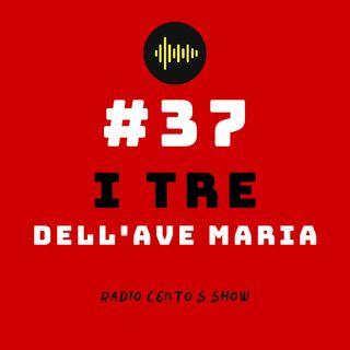 #37 - I tre dell'Ave Maria