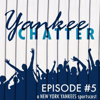 Yankee Chatter - Episode #5