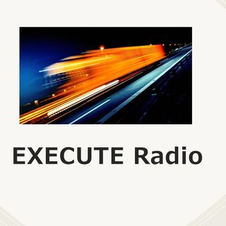 Welcome to Execute Radio