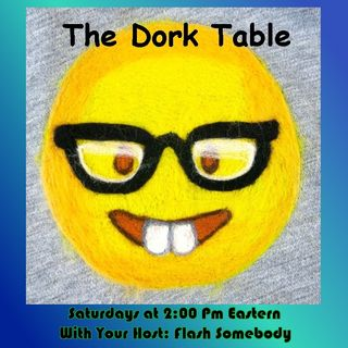 The Dork Table Podcast with Flash Somebody - 2020-04-18 - Are You Enjoying Your Sandpaper Massage?