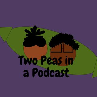 Two Peas in a Podcast: Epinode 1-Introduction