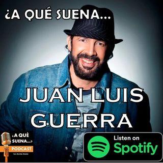 ¿A QUÉ SUENA JUAN LUIS GUERRA? #6