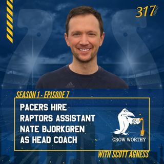The 317 Podcast Ep 7 - Pacers hire Raptors assistant Nate Bjorkgren as head coach