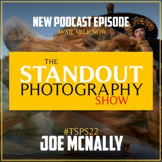 22. #TSPSP22 Joe McNally on Doubling Down to Find Creativity, Self Publishing & Directing Large Commercial Shoots