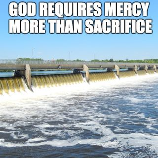 God Requires Mercy More Than Sacrifice