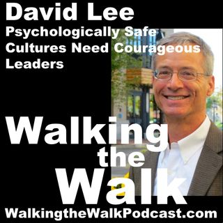 045 David Lee – Psychologically Safe Cultures Need Courageous Leaders