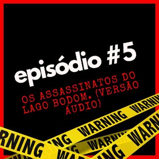 #5 — os assassinatos do lago bodom. [versão áudio]