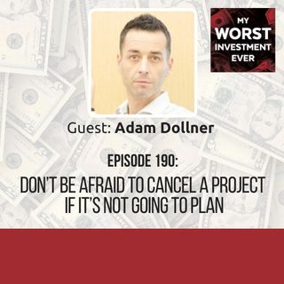 Adam Dollner – Don't Be Afraid to Cancel a Project If It's Not Going to Plan