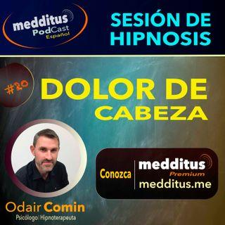 #20 Hipnosis para el Dolor de Cabeza | Odair Comin
