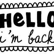 I'm Back! (almost)