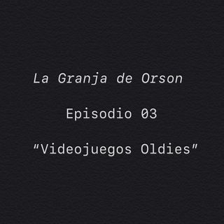 "Ep 03 ""videojuegos oldies"""