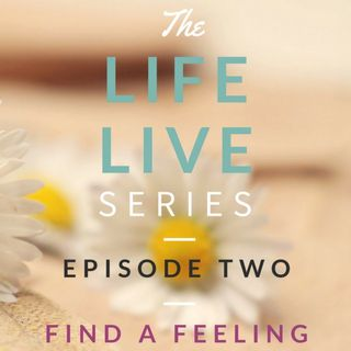Life Live Episode 2 - Find a Feeling | Suicide, Depression and Life Lessons