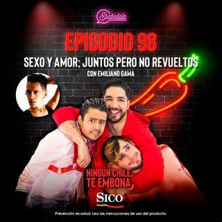 Ep 98 Sexo y Amor; juntos pero no revueltos, con Emiliano Gama