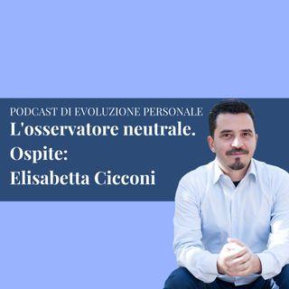 Episodio 116 - L'osservatore neutrale. Ospite: Elisabetta Cicconi