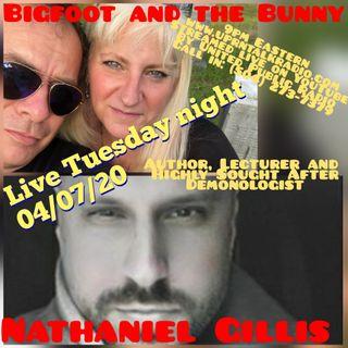 "Bigfoot & The Bunny April 07 2020 ""Interview with Demonologist Nathaniel Gillis"""