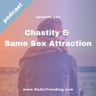 213: Chastity & Same Sex Attraction