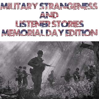 Military Strangeness and Listener Stories: Memorial Day Edition