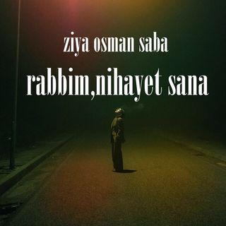 Ziya Osman Saba - Rabbim, Nihayet Sana