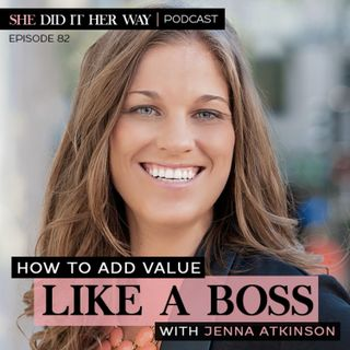 SDH082: How to Add Value Like a Boss | An Interview with Jenna Atkinson