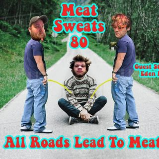 Episode 80- All Roads Lead To Meat