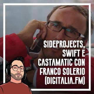 Ep.58 - Side projects, swift, castamatic con Franco Solerio (Digitalia.fm)