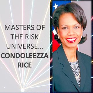 Masters of the Risk Universe... Condoleezza Rice